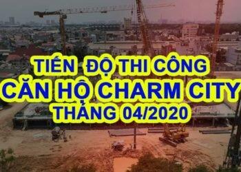 Tiến độ thi công dự án Charm City tháng 04/2020