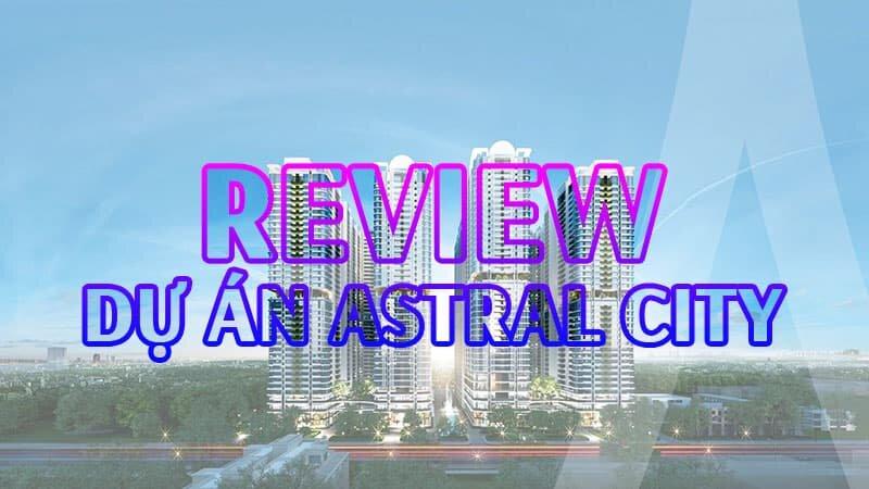 Review dự án Astral City Thuận An Bình Dương