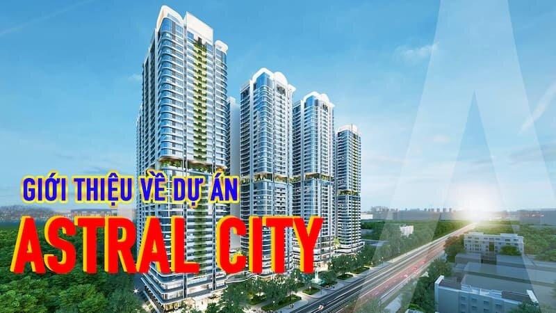 Tìm hiểu về dự án Astral City Bình Dương