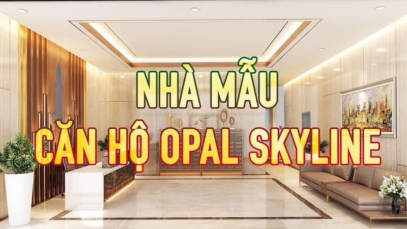 Nhà mẫu căn hộ Opal Skyline Thuận An